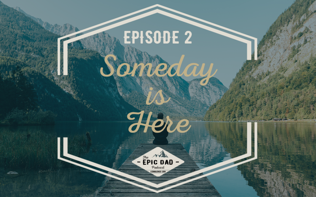 002 Someday is Here